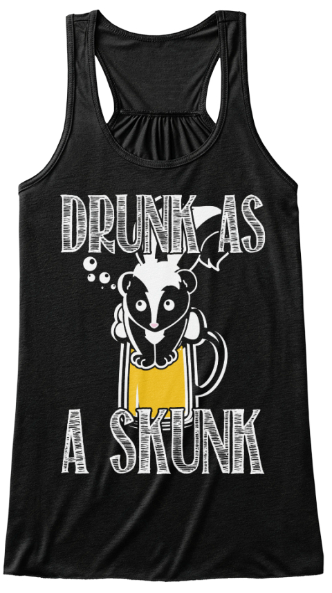 Drunk As A Skunk Black T-Shirt Front