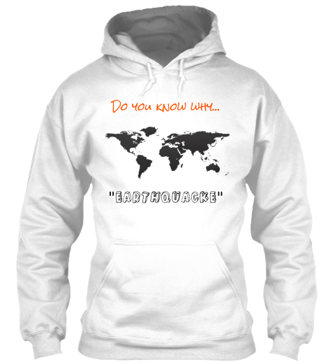 Do You Know Why... %22 Earthquacke%22 White T-Shirt Front