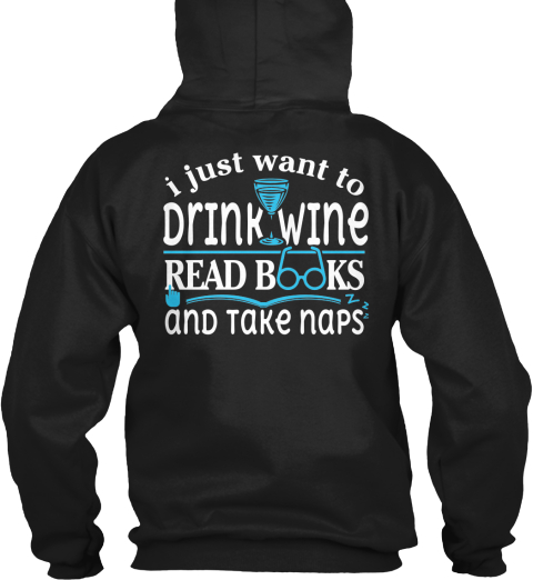 I Just Want To Drink Wine Read Books And Take Naps Black T-Shirt Back