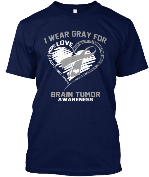 I Wear Gray For Hope Love Faith Cure Support Never Give Up Determination Courage Strenght Brain Tumor Awareness Navy T-Shirt Front