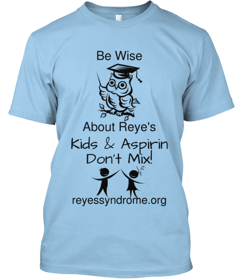 Be Wise About Reye's Kids %26 Aspirin%0 A Don't Mix! Reyessyndrome.Org Light Blue T-Shirt Front