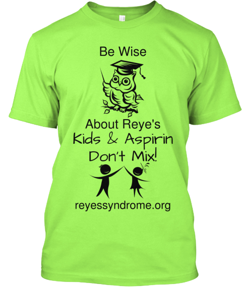 Be Wise About Reye's Kids %26 Aspirin Don't Mix! Reyessyndrome.Org Lime T-Shirt Front