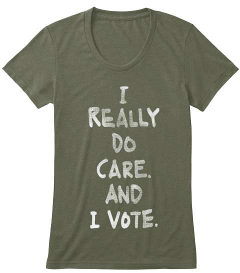 I Really Do Care And I Vote Military Green T-Shirt Front
