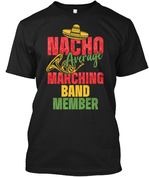 Nacho Average Marching Band Member Black T-Shirt Front