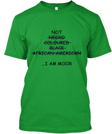 Not Negro  Coloured Black African American  ...I Am Moor Kelly Green T-Shirt Front