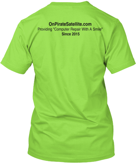 "Onpiratesatellite.Com Providing ""Computer Repair With A Smile"" Since 2015 Lime T-Shirt Back"