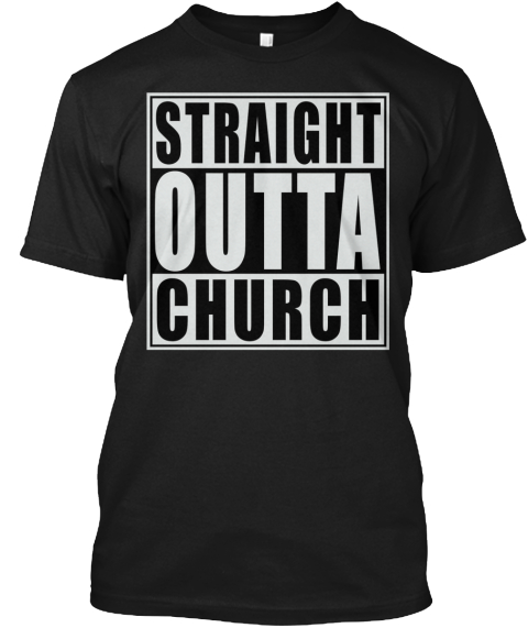 Straight Outta Church Black T-Shirt Front