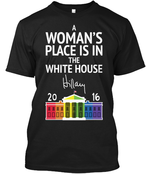 A Woman's Place Is In The White House Hillary 2016 Black T-Shirt Front