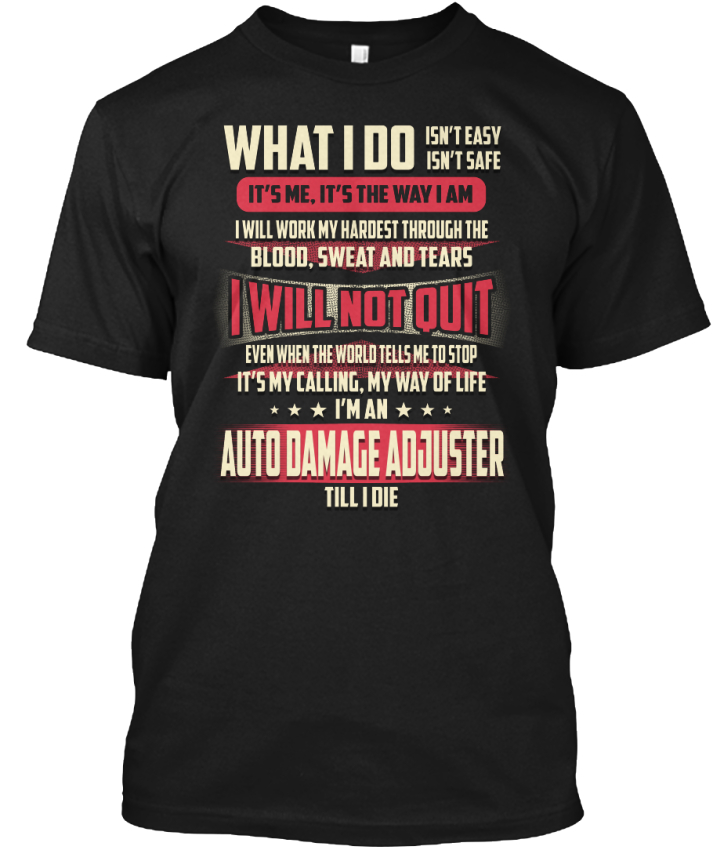 Auto Damage Adjuster What I Do - Isn't Easy Safe Its Hanes Tagless ...