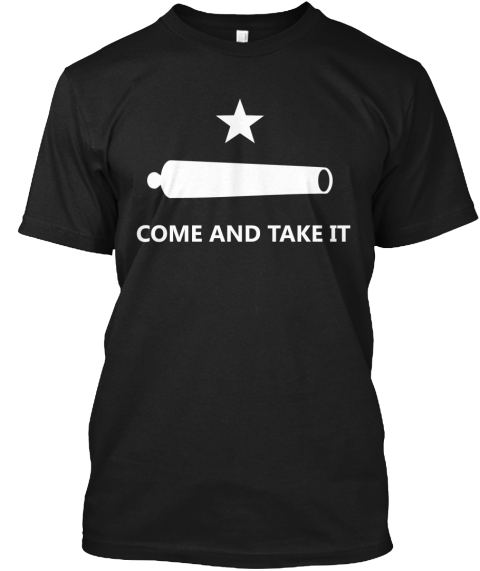 Limited Edition   Come And Take It!  Black T-Shirt Front