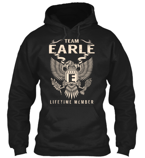 Team Earle E Lifetime Member Black Sweatshirt Front