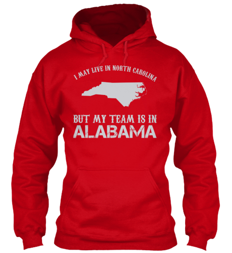I May Live In North Carolina But My Team Is In Alabama Red T-Shirt Front