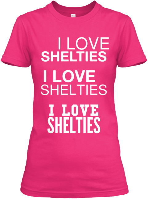 I Love%0 A Shelties I Love%0 A Shelties I Love%0 A Shelties Heliconia Women's T-Shirt Front