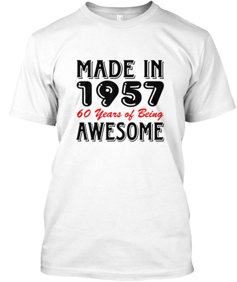 Made In 1957 60 Years Of Being Awesome White T-Shirt Front