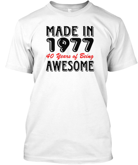 Made In 1977 40 Years Of Being Awesome White T-Shirt Front