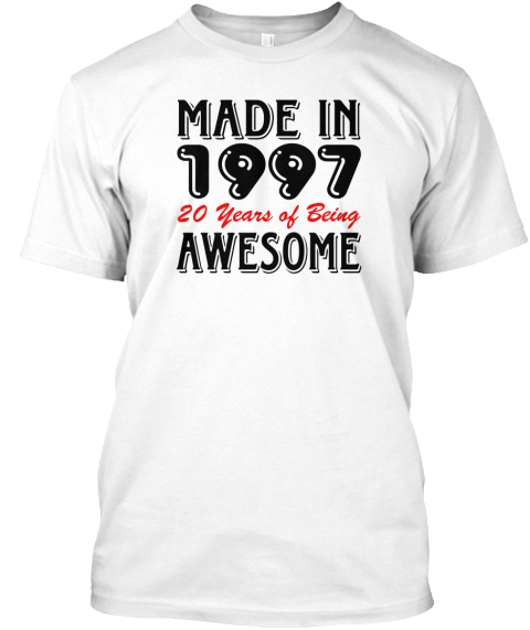 Made In 1997 20 Years Of Being Awesome White T-Shirt Front