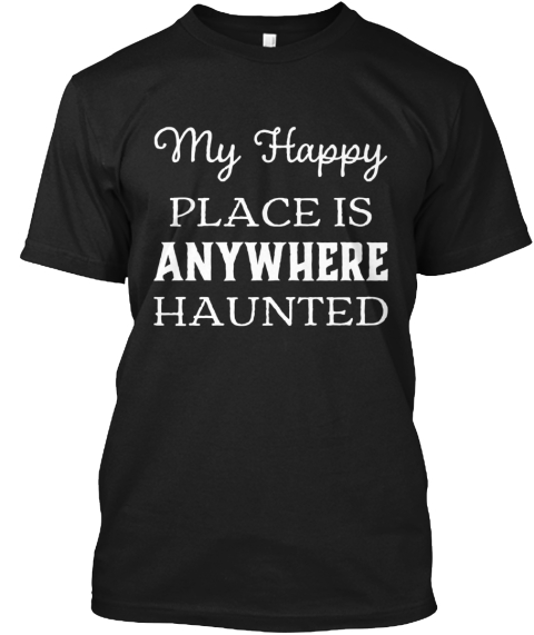 My Happy Place Is Anywhere Haunted Black T-Shirt Front