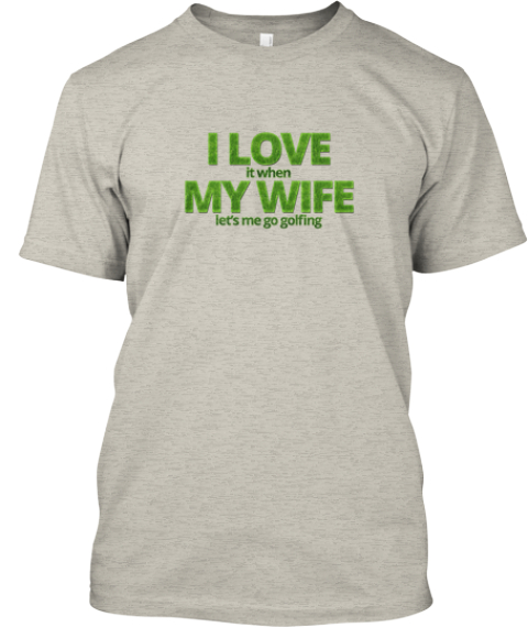 I Love My Wife (And Golfing) Ash T-Shirt Front