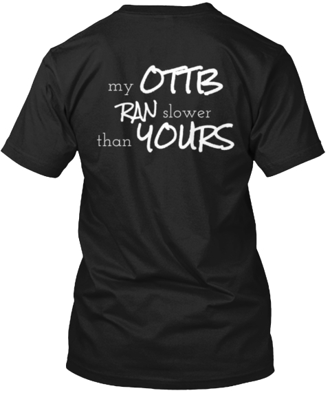 My Ottb Ran Slower Than Yours Black T-Shirt Back
