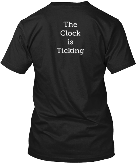 The Clock Is Ticking Black T-Shirt Back