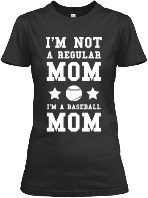 I'm Not A Regular Mom I'm A Baseball Mom Black T-Shirt Front