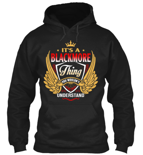 It's A Blackmore Thing You Wouldn't Understand Black T-Shirt Front