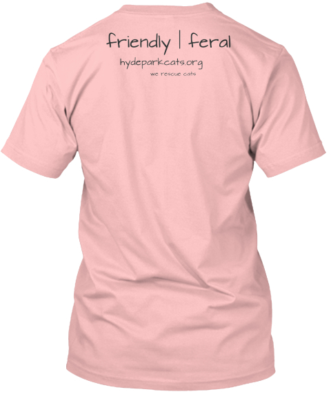 %0 A  Friendly %7 C Feral%0 A%0 A Hydeparkcats.Org We Rescue Cats  Pale Pink T-Shirt Back