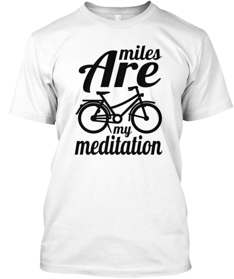 Miles Are My Meditation White T-Shirt Front
