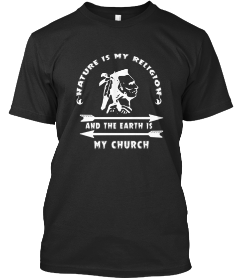Nature Is My Religion And The Earth Is My Church T-Shirt Front