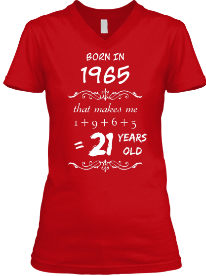 Born In 1965 That Makes Me 1+9+6+5 =21 Years Old T-Shirt Front