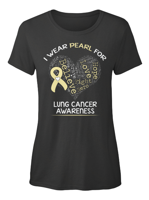 I Wear Pearl For Believe Love Hope Fight Hero Brave Lung Cancer Awareness Black Women's T-Shirt Front