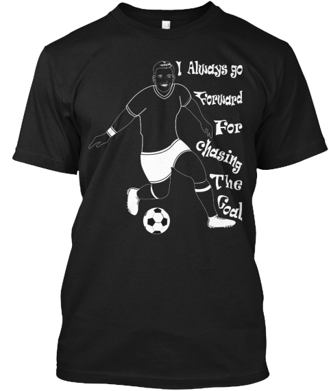 I Always Go Forward For Chasing The Goal Black T-Shirt Front