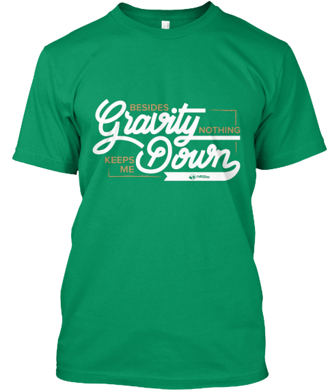 Besides Gravity Nothing Keeps Me Down Kelly T-Shirt Front