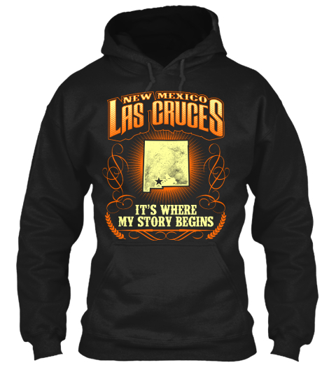 New Mexico Las Cruces Its Where My Story Begins  Black Sweatshirt Front
