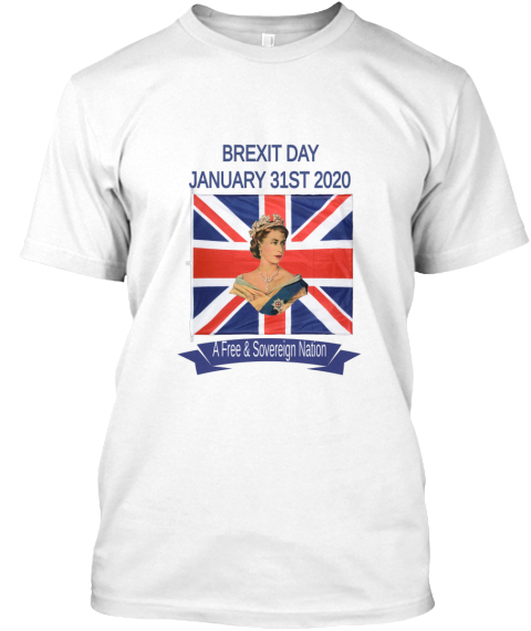 Brexit Day January 31 St 2020 A Free & Sovereign Nation White T-Shirt Front