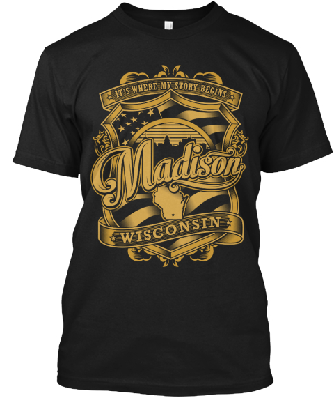 It's Where My Story Begins Madison Wisconsin Black T-Shirt Front