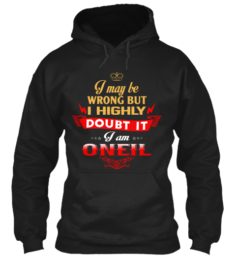 I May Be Wrong But I Highly Doubt It I Am Oneil Black T-Shirt Front