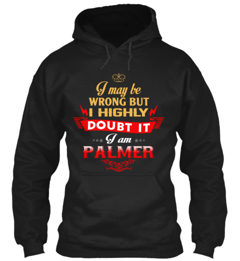 I May Be Wrong But I Highly Doubt It Iam Palmer Black T-Shirt Front