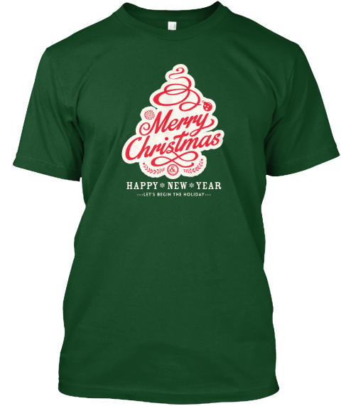 Merry Christmas Happy New Year Let's Begin The Holiday Deep Forest T-Shirt Front