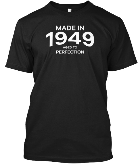 From Birthday Age Tee Made In 1949 Aged To Perfection Black T Shirt Front