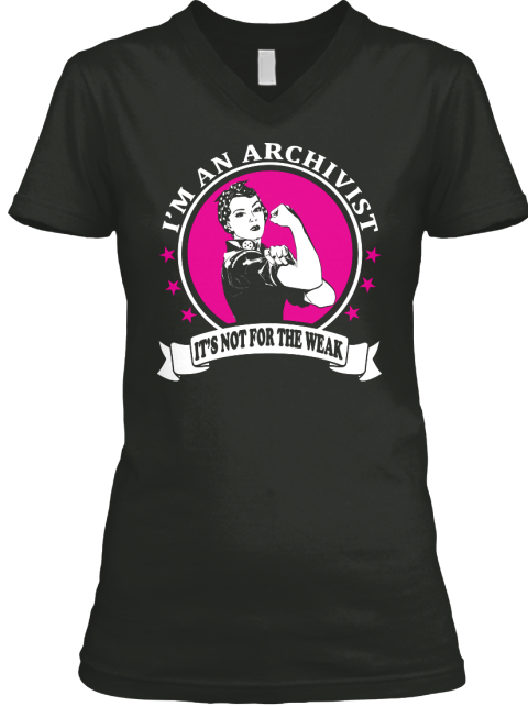 I'm An Archivist It's Not For The Weak Black T-Shirt Front