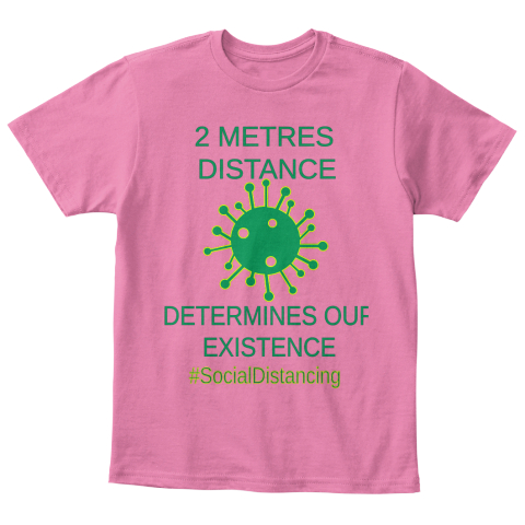 2 Metres  Distance Determines Our Existence #Social Distancing True Pink  T-Shirt Front