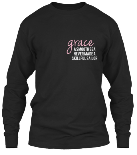 Grace A Smooth Sea %0 Anever Made A %0 Askillful Sailor Black Long Sleeve T-Shirt Front