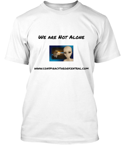 We Are Not Alone Www.Conspiracytheorycentral.Com White T-Shirt Front