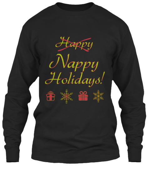 Happy Nappy Holidays! Black Long Sleeve T-Shirt Front