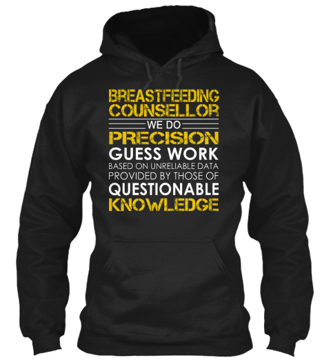 Breastfeeding Counsellor We Do Precision Guess Work Based On Unreliable Data Provided By Those Of Questionable Knowledge Black Sweatshirt Front