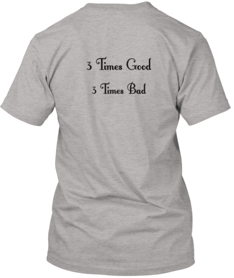 3 Times Good 3 Times Bad Light Steel T-Shirt Back