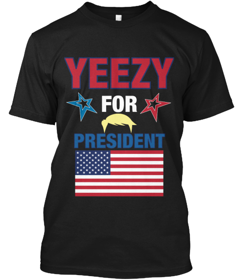 a6113bd2 Yeezy For Trump - YEEZY FOR PRESIDENT Products | Teespring