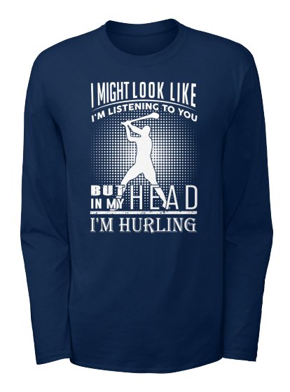 I Might Look Like I'm Listening To You But In  My Head I'm Hurling Long Sleeve T-Shirt Front