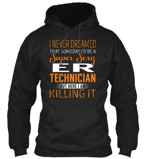 Er Technician Super Sexy I NEVER DREAMED THAT SOMEDAY I D BE A